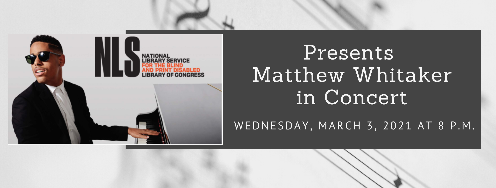 National Library Service for the Blind and Print Disabled Presents: Matthew Whitaker Concert Wednesday March 3, 2021 8 p.m.