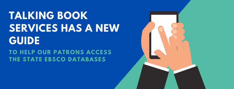 Talking Book Services has a new guide to help our patrons access the state EBSCO databases.