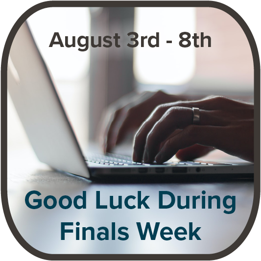 Good Luck During Finals Week! 8/3-8/8
