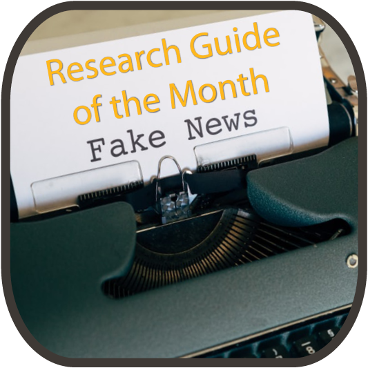 Research Guide of the Month - Fake News