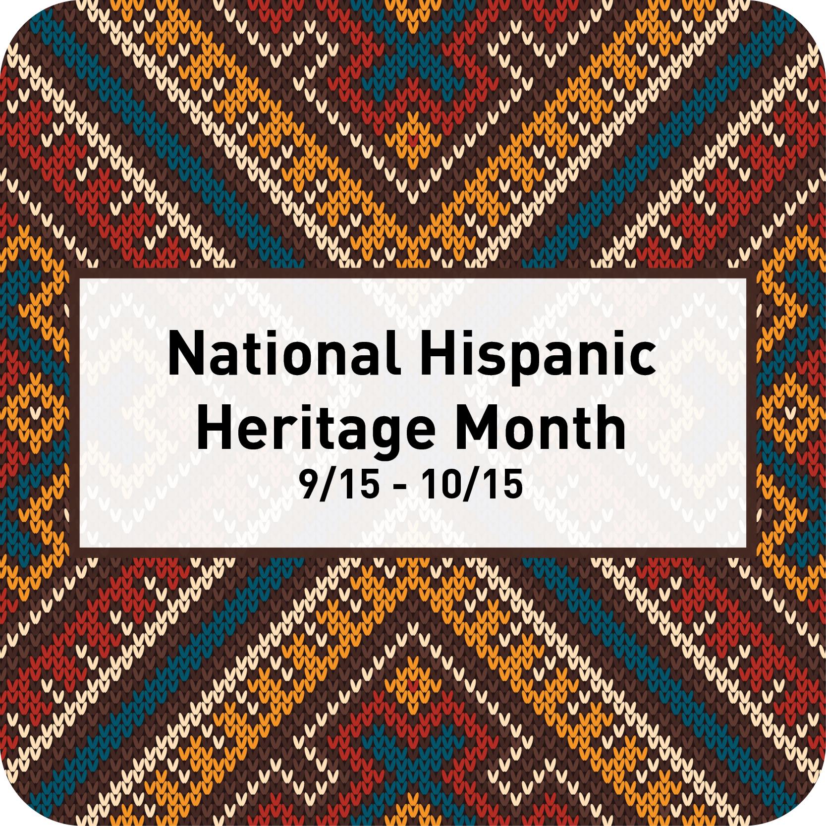 National Hispanic Heritage Month 9/15-10/15