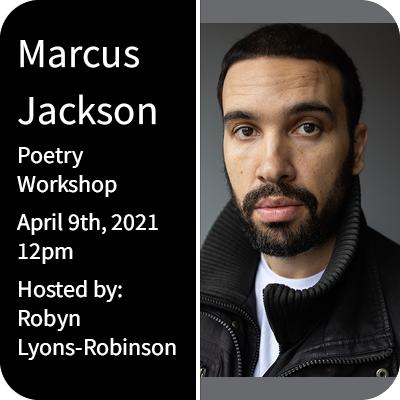 Marcus Jackson Poetry Workshop 12pm April 9th 2021