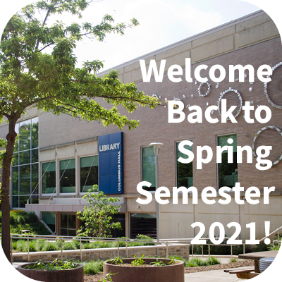 Welcome Back to Spring Semester 2021!