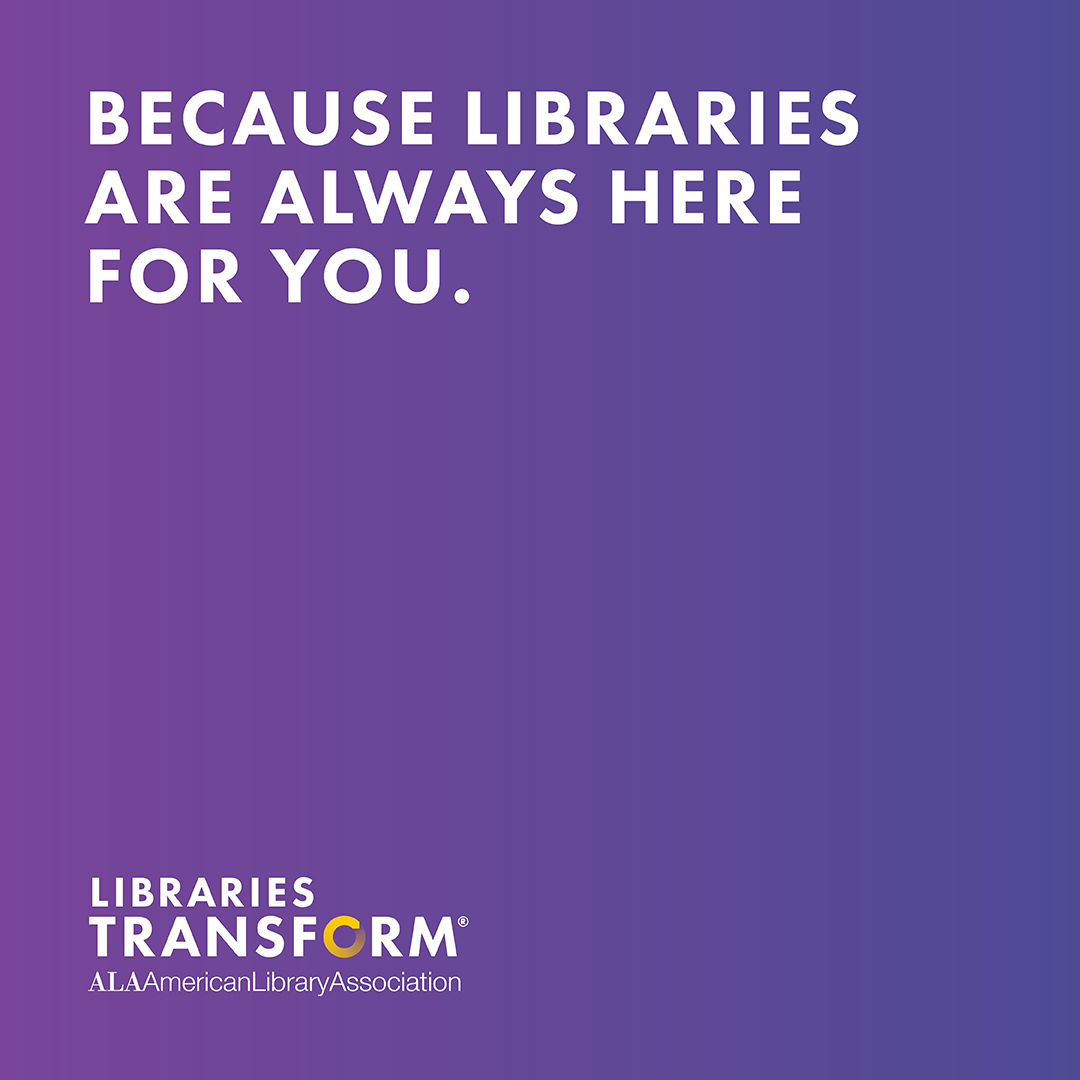 Because Libraries are always here for you.