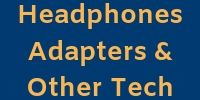 Headphones, Adapters & Other Tech