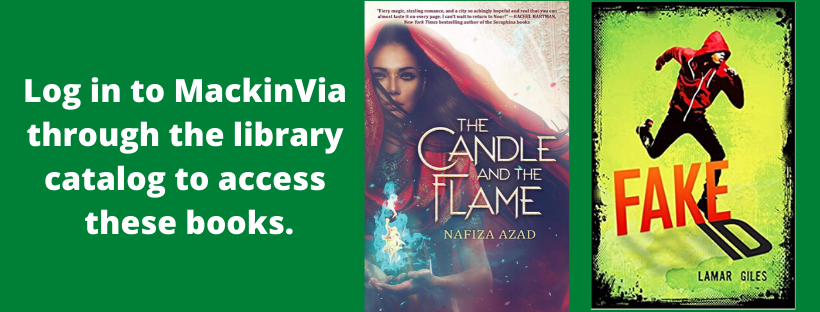 Log in to MackinVia through the library catalog to access ebooks. Try The Candle and the Flame or Fake ID.