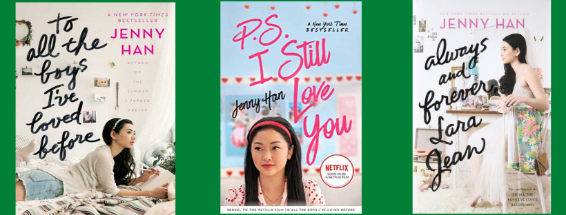 Jenny Han trilogy: To Alle the Boys I've Loved Before, P.S. I Still Love You, and Always and Forever, Lara Jean