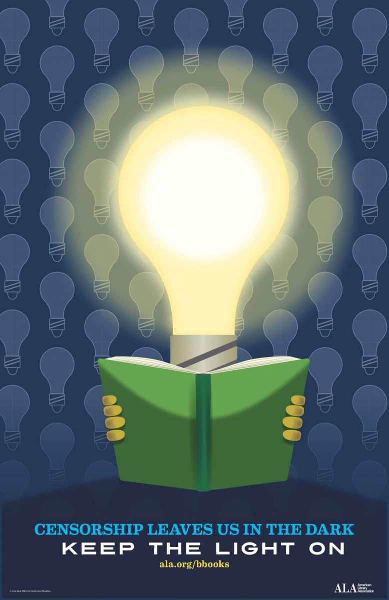 Censorship leaves us in the dark: Keep the light on. ala.org/bbooks. ALA, American Library Association