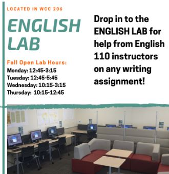 Located in WCC 206. English Lab. Fall Open Lab Hours: Monday 12:45 - 3:15. Tuesday: 12:45 - 5:45. Wednesday: 10:15 - 3:15. Thursday: 10:15 - 12:45. Drop in to the ELNGLISH LAB for help from English 110 instructors on any writing assignment!