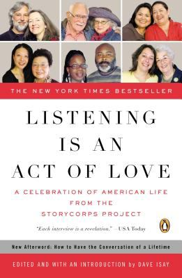 Listening Is an Act of Love: A Celebration of American Life from the StoryCorps Project by Dave Isay