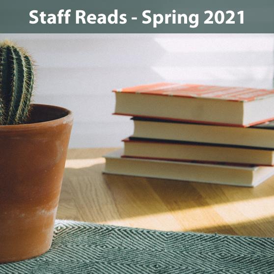 Staff Reads - Spring 2021