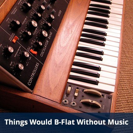 Things Would B-Flat Without Music