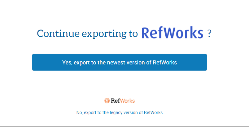 Continue exporting to RefWorks – yes export to the newest version or no export to the legacy version of RefWorks screenshot