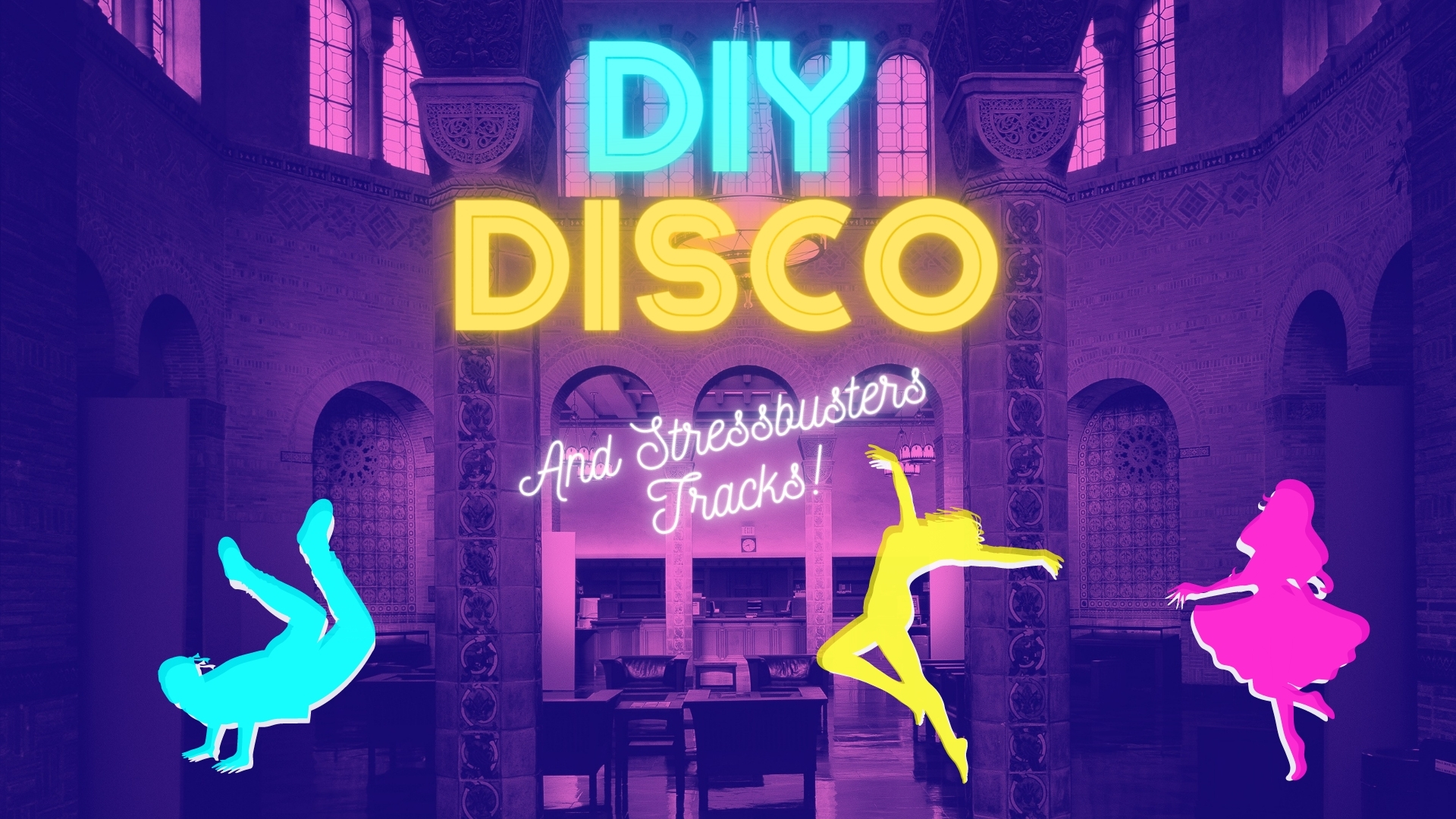 "Text: ""DIY Disco and Stressbusters Tracks"" in neon letters Image: Powell Library with a neon, purple hue with three dancing silhouettes"