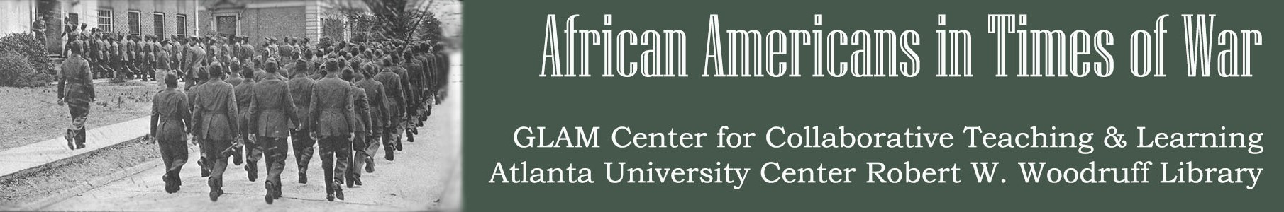 Link to the Atlanta University Center Galleries, Libraries, Archives and Museums (GLAM) Center for Collaborative Teaching & Learning's collection, 'African Americans in Times of War'