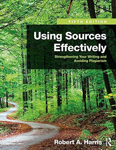 Using Sources Effectively: Strengthening Your Writing and Avoiding Plagiarism, by Robert A. Harris