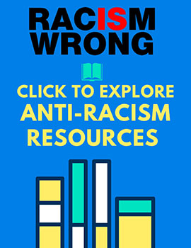 racism is wrong: click to explore antiracism resources