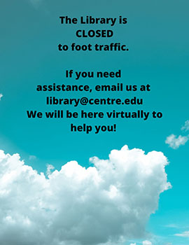 Closed to foot traffic. Email library@centre.edu for assistance.