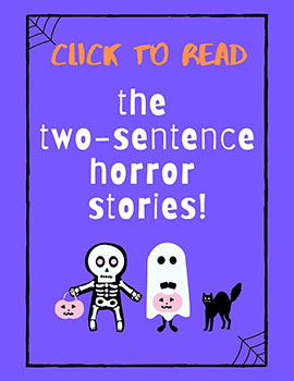 Click to read the entries for 2020 Two-Sentence Horror Story Contest