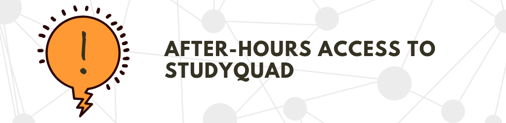 Speech bubble with exclamation point. Text reads After-hours access to StudyQuad