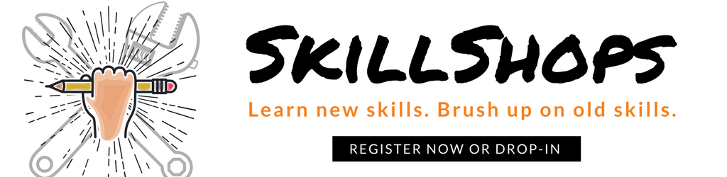 SkillShops. Learn new skills. Brush up on old skills. Register now or drop-in.