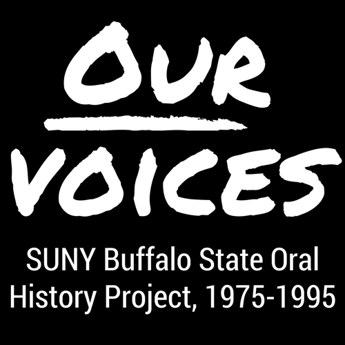 Our Voices: SUNY Buffalo State Oral History Project, 1975-1995