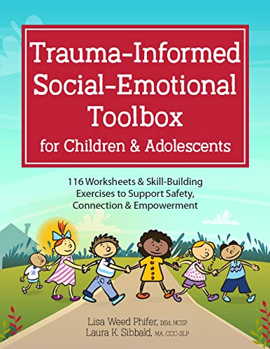 Trauma-Informed Social-Emotional Toolbox for Children and Adolescents : 116 Worksheets & Skill-Building Exercises to Support Safety, Connection & Empowerment