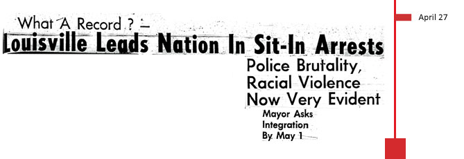April 27, 1961. What a record?- Louisville leads nation in sit-in arrests. Police brutality, racial violence now very evident. Mayor asks for integration by May 1.