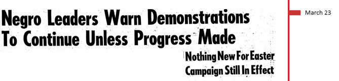 March 23, 1961. Negro leaders warn demonstrations to continue unless progress made. Nothing New for Easter Campaign still in effect.