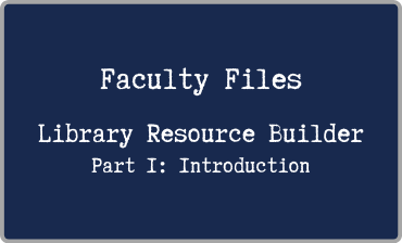 Faculty Files Library Resource Builder Part 1 Introduction Video Tutorial