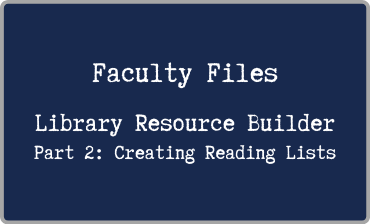 Faculty Files Library Resource Builder Part 2 Creating Reading Lists Video Tutorial