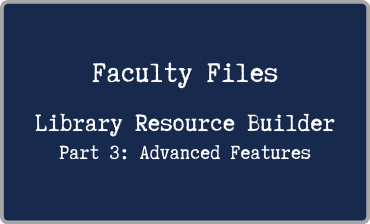 Faculty Files Library Resource Builder Part 3 Advanced Features Video Tutorial