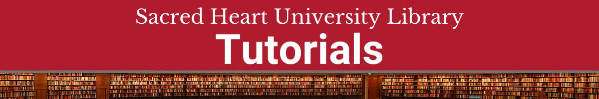 Sacred Heart University Library Tutorials