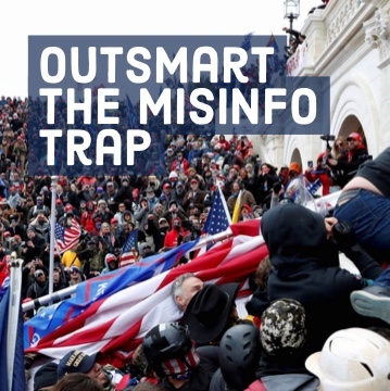 """Outsmart the Misinfo Trap"" title superimposed on dramatic image of protesters attacking the US Capitol on Jan. 6, 2021"