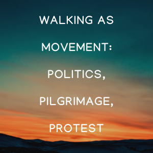 Guide Title Image: Walking as movement: Politics, Pilgrimage, Protest