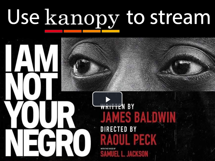 Use our Kanopy media service to stream movies, like I am Not Your Negro. Click here to watch the movie.