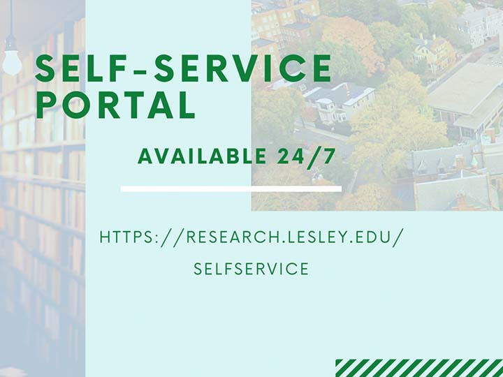 Self-Service Portal available 24/7 https://research.lesley.edu/SelfService