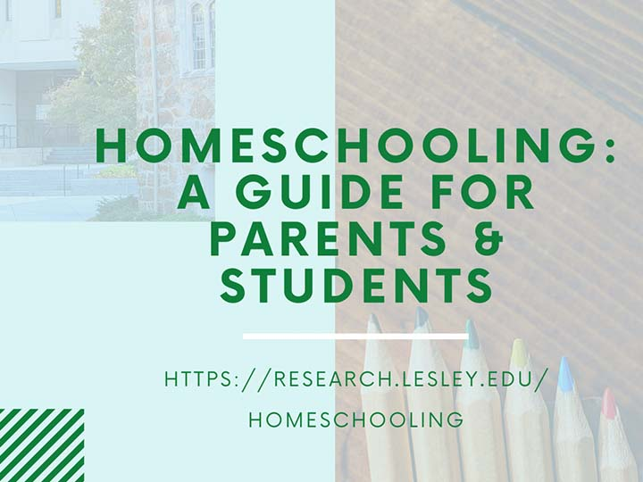 Homeschooling: A Guide for Parents & Students https://research.lesley.edu/Homeschooling/
