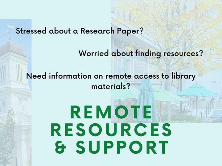 Stressed about a research paper? Worried about finding resources? Need information on remote access to the library materials?  Remote Resources & Support