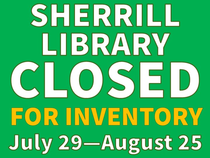 Sherrill Library will be closed from July 29th to August 25th. Please use Moriarty Library during this time period.