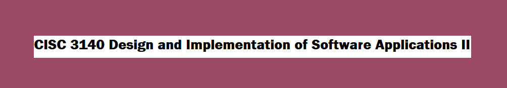 CISC 3140 Design and Implementation. Click to go to guide homepage.